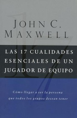 Las 17 Cualidades Esenciales de un Jugador de Equipo  (The 17 Essential Qualities of a Team Player)  -     By: John C. Maxwell