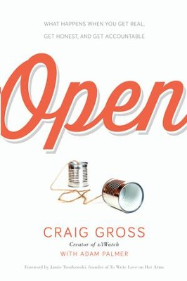 Open: What Happens When You Get Real, Get Honest, and Get Accountable - eBook  -     By: Craig Gross