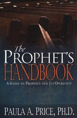 The Prophet's Handbook: A Guide to Prophecy and Its Operation  -     By: Paula A. Price