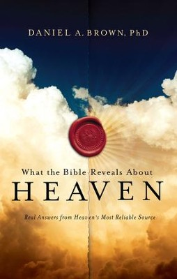 What The Bible Reveals About Heaven - eBook  -     By: Daniel A. Brown