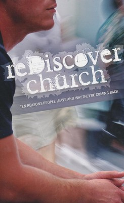 reDiscover Church: Ten Reasons Why People Leave, and Why They're Coming Back  -