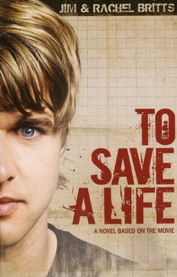To Save A Life Novel  -     By: Jim Britts, Rachel Britts