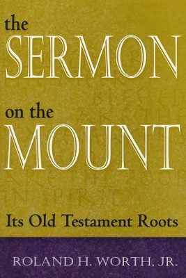The Sermon on the Mount: Its Old Testament Roots   -     By: Roland Worth