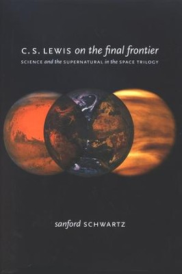 C.S. Lewis on The Final Frontier: Science and The Supernatural in The Space Trilogy  -     By: Sanford Schwartz
