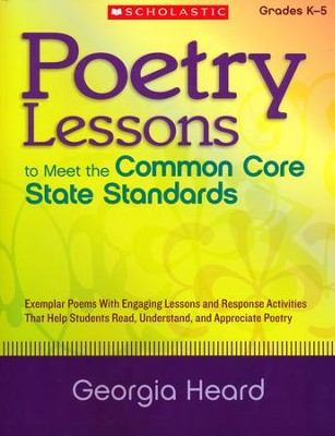 Poetry Lessons to Meet the Common Core State Standards: Exemplar Poems With Engaging Lessons and Response Activities That Help Students Read, Understand, and Appreciate Poetry  -     By: Georgia Heard