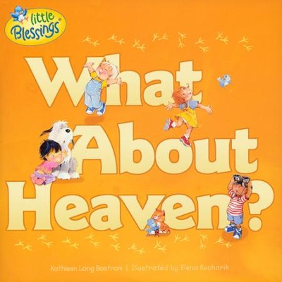 What about Heaven? Softcover  -     By: Kathleen Bostrom, Elena Kucharik