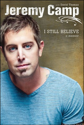 I Still Believe: A Memoir  -     By: Jeremy Camp, David Thomas