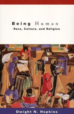 Being Human: Race, Culture and Religion  -     By: Dwight N. Hopkins
