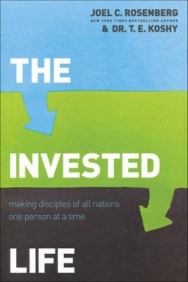 The Invested Life: Making Disciples of All Nations One Person at a Time  -     By: Joel C. Rosenberg, T.E. Koshy