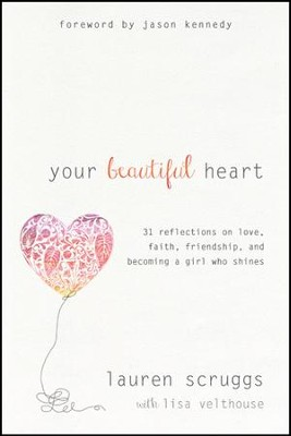 Your Beautiful Heart: 31 Reflections on Love, Faith, Friendship, and Becoming a Girl Who Shines  -     By: Lauren Scruggs, Lisa Velthouse