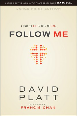 Follow Me Large Print: A Call to Die. A Call to Live.  -     By: David Platt, Franics Chan