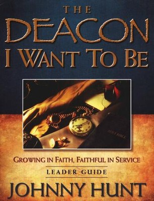 The Deacon I Want To Be Leader Guide  -     By: Johnny Hunt