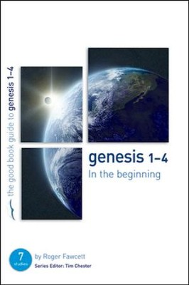 Genesis 1-4: In the Beginning  -     By: Roger Fawcett