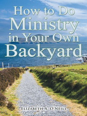 How to Do Ministry in Your Own Backyard - eBook  -     By: Elizabeth ONeill
