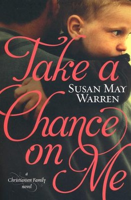 Take a Chance on Me, Christiansen Family Series #1   -     By: Susan May Warren