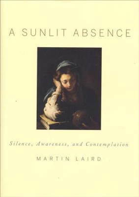 A Sunlit Absence: Silence, Awareness, and Contemplation  -     By: Martin Laird