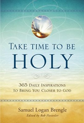 Take Time to Be Holy: 365 Daily Inspirations to Bring You Closer to God  -     By: Bob Hostetler, Samuel Logan Brengle