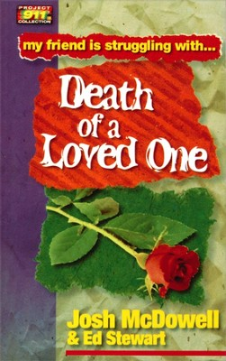 My Friend is Struggling With . . . Death of a Loved One  -     By: Josh McDowell, Ed Stewart