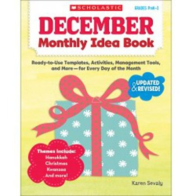 December Monthly Idea Book: Ready-to-Use Templates, Activities, Management Tools, and More-for Every Day of the Month  -     By: Karen Sevaly