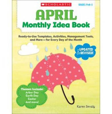 April Monthly Idea Book: Ready-to-Use Templates, Activities, Management Tools, and More - for Every Day of the Month  -     By: Karen Sevaly