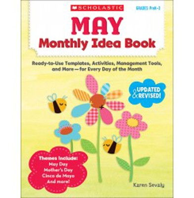 May Monthly Idea Book: Ready-to-Use Templates, Activities, Management Tools, and More - for Every Day of the Month  -     By: Karen Sevaly