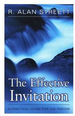The Effective Invitation: A Practical Guide for the Pastor  -     By: R. Alan Streett