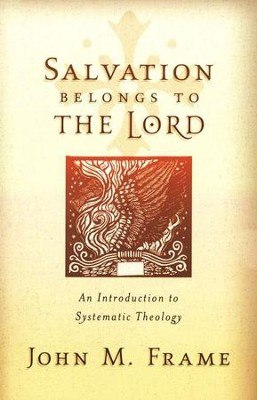 Salvation Belongs to the Lord: Introduction to Systematic Theology  -     By: John M. Frame