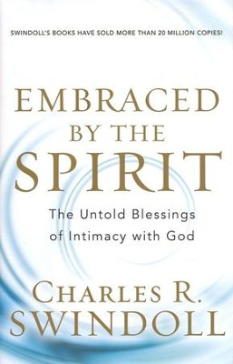 Embraced by the Spirit: The Untold Blessings of Intimacy with God - eBook  -     By: Charles R. Swindoll