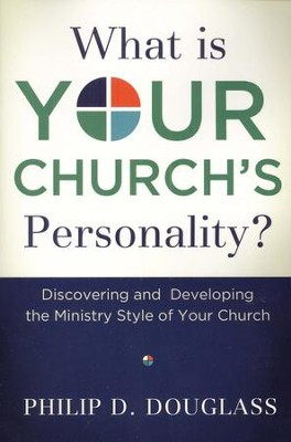 What Is Your Church's Personality? Discovering and Developing the Ministry Style of Your Church  -     By: Philip Douglass