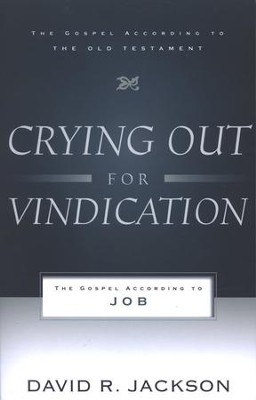 Crying Out for Vindication: The Gospel According to Job, The Gospel According to The Old Testament Series  -     By: David Jackson