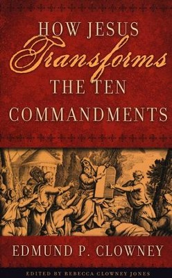 How Jesus Transforms the Ten Commandments  -     By: Edmund Clowney
