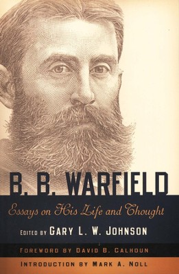 B. B. Warfield: Essays on His Life and Thought  -