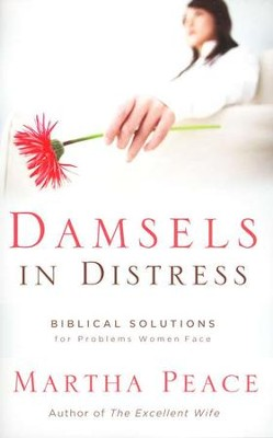 Damsels in the Distress: Biblical Solutions For    Problems Women Face      -     By: Martha Peace