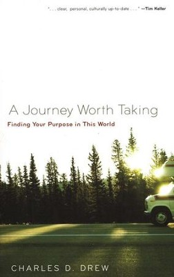 A Journey Worth Taking: Finding Your Place in This World  -     By: Charles Drew