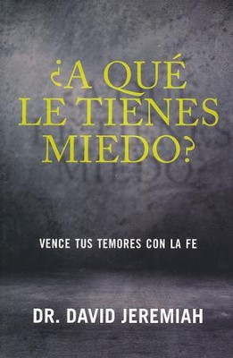 ¿A Qué Le Tienes Miedo?  (What Are You Afraid Of?)  -     By: Dr. David Jeremiah