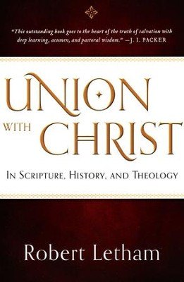 Union with Christ: In Scripture, History, and Theology   -     By: Robert Letham