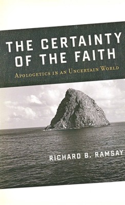 The Certainty of the Faith: Apologetics in an Uncertain World  -     By: Richard B. Ramsay