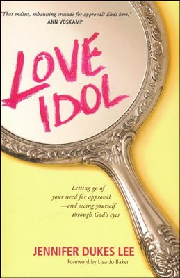 Love Idol: Letting Go of Your Need for Approval--and Seeing Yourself Through God's Eyes  -     By: Jennifer Dukes Lee