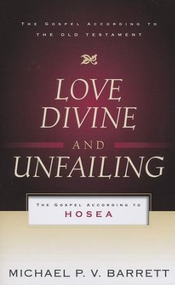 Love Divine and Unfailing: The Gospel According to Hosea  -     By: Michael P.V. Barrett