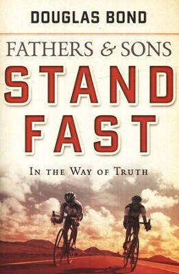 Fathers and Sons, Volume 1: Stand Fast in the Way of Truth  -     By: Douglas Bond