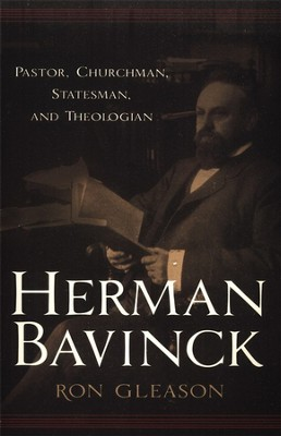 Herman Bavinck: Pastor, Churchman, Statesman, and Theologian  -     By: Ron Gleason