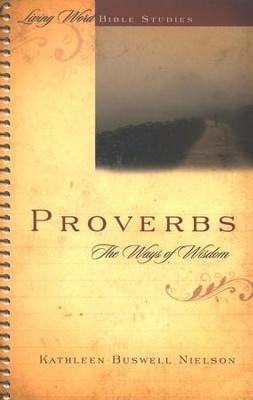 Proverbs: The Ways of Wisdom,  Living Word Bible Studies  -     By: Kathleen Buswell Nielson