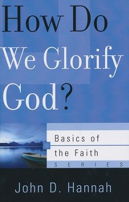 How Do We Glorify God? (Basics of the Faith)  -     By: John Hannah