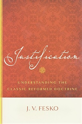 Justification: Understanding the Classic Reformed Doctrine  -     By: J.V. Fesko