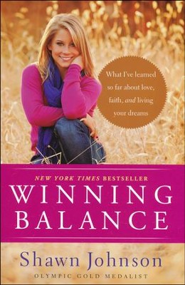 Winning Balance: What I've Learned So Far about Love, Faith, and Living Your Dreams  -     By: Shawn Johnson, Nancy French