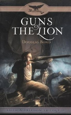 Guns of the Lion, Faith and Freedom Series #2   -     By: Douglas Bond