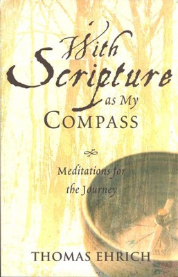 With Scripture As My Compass: Meditations for the Journey  -     By: Thomas Ehrich