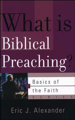 What Is Biblical Preaching? (Basics of the Faith)   -     By: Eric J. Alexander
