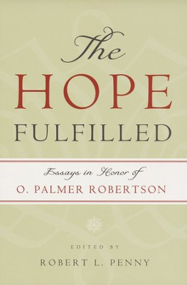 The Hope Fulfilled: Essays in Honor of O. Palmer Robertson  -     Edited By: Robert L. Penny     By: Robert L Penny(Editor)