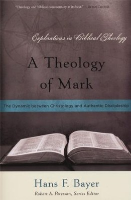 A Theology of Mark: The Dynamic Between Christology and Authentic Discipleship  -     By: Hans F. Bayer
